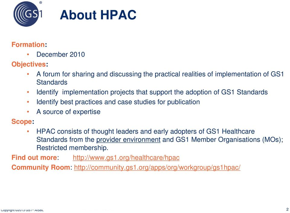 expertise HPAC consists of thought leaders and early adopters of GS1 Healthcare Standards from the provider environment and GS1 Member Organisations