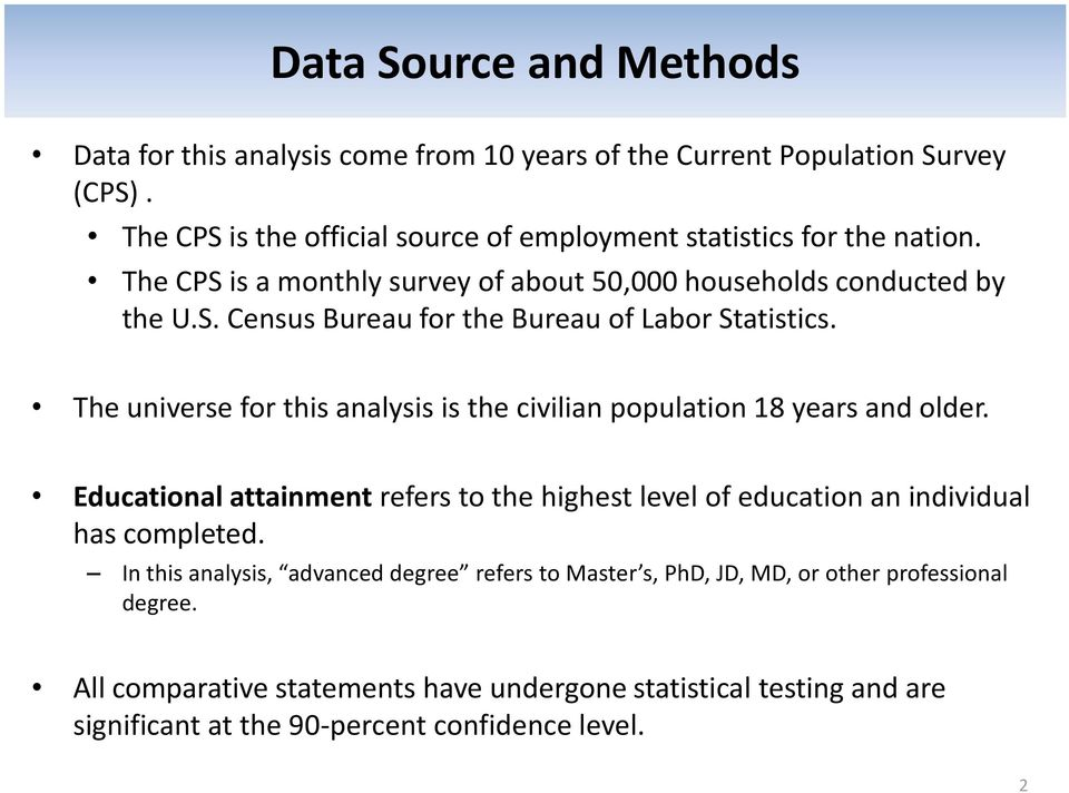 The universe for this analysis is the civilian population 1 years and older. Educational attainment refers to the highest level of education an individual has completed.