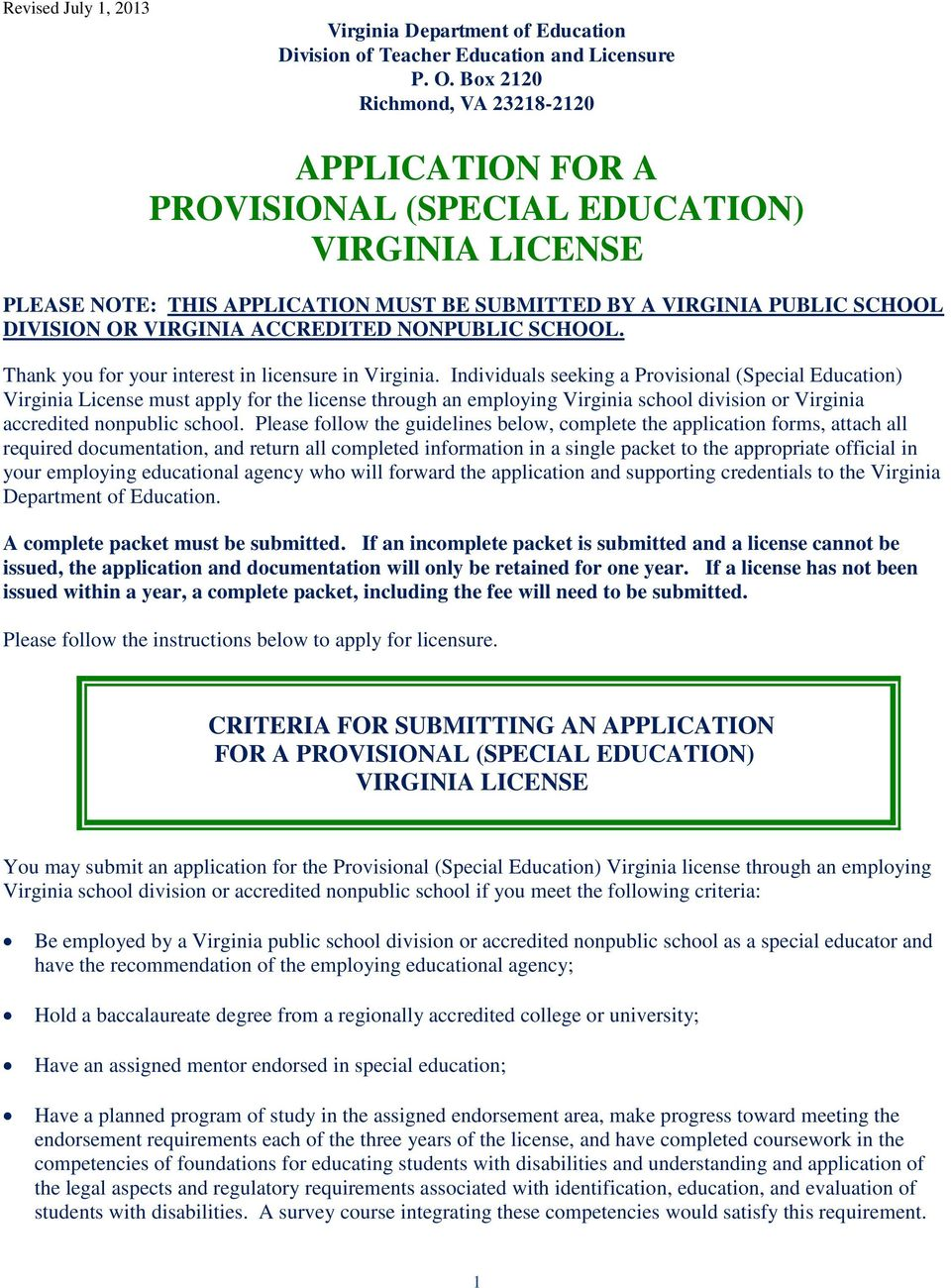 Individuals seeking a Provisional (Special Education) Virginia License must apply for the license through an employing Virginia school division or Virginia accredited nonpublic school.