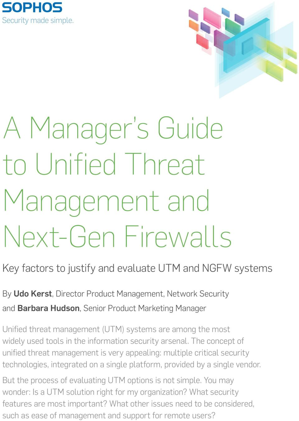 The concept of unified threat management is very appealing: multiple critical security technologies, integrated on a single platform, provided by a single vendor.