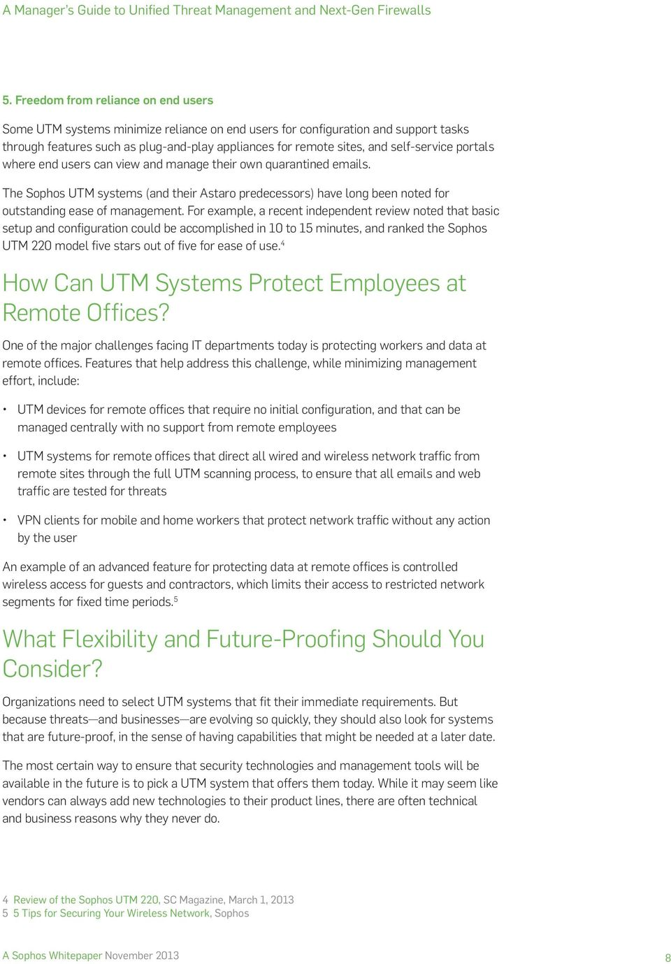 For example, a recent independent review noted that basic setup and configuration could be accomplished in 10 to 15 minutes, and ranked the Sophos UTM 220 model five stars out of five for ease of use.