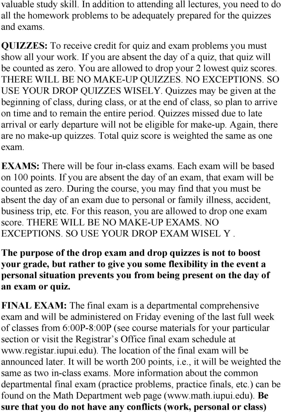 You are allowed to drop your 2 lowest quiz scores. THERE WILL BE NO MAKE-UP QUIZZES. NO EXCEPTIONS. SO USE YOUR DROP QUIZZES WISELY.