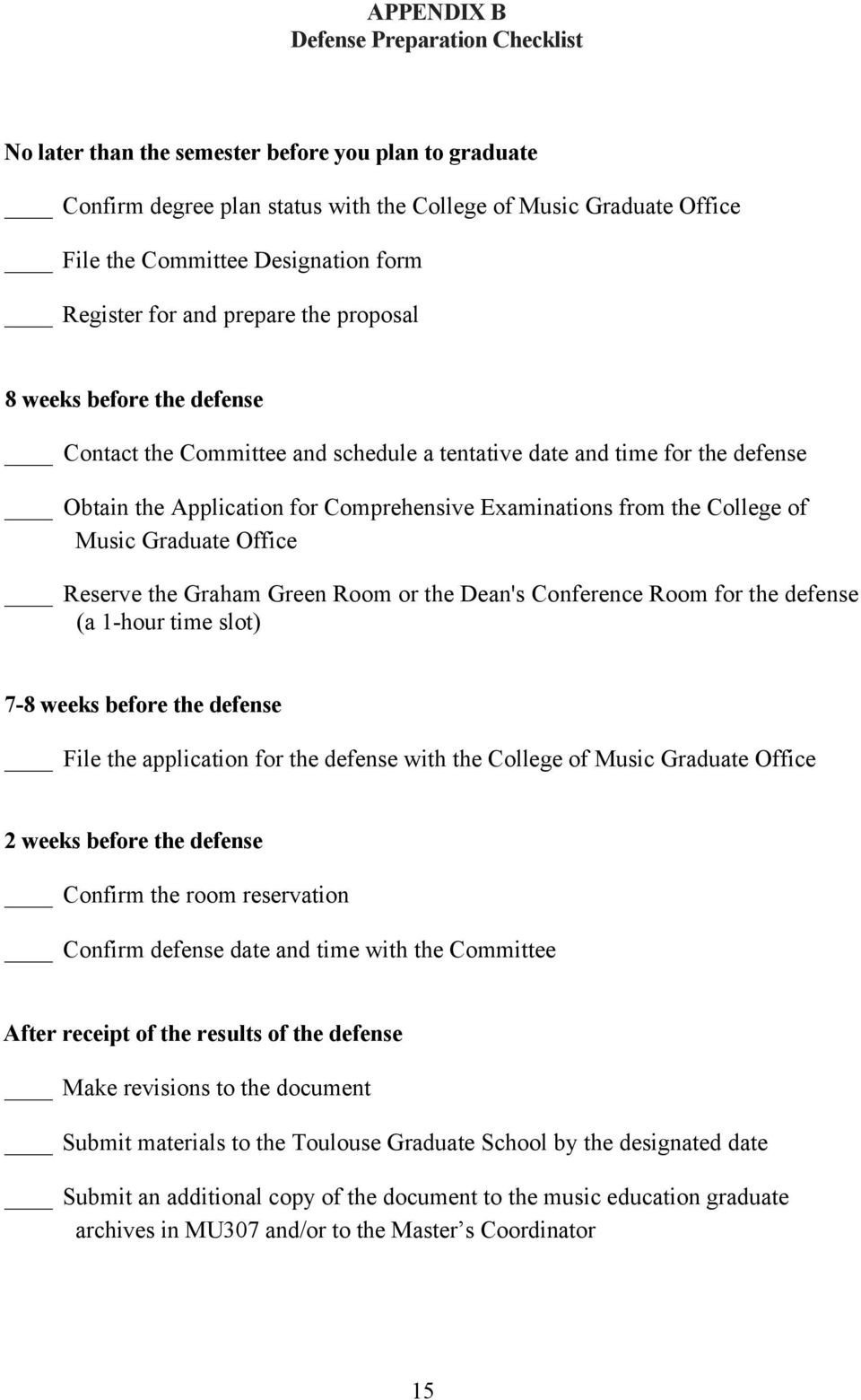Examinations from the College of Music Graduate Office Reserve the Graham Green Room or the Dean's Conference Room for the defense (a 1-hour time slot) 7-8 weeks before the defense File the