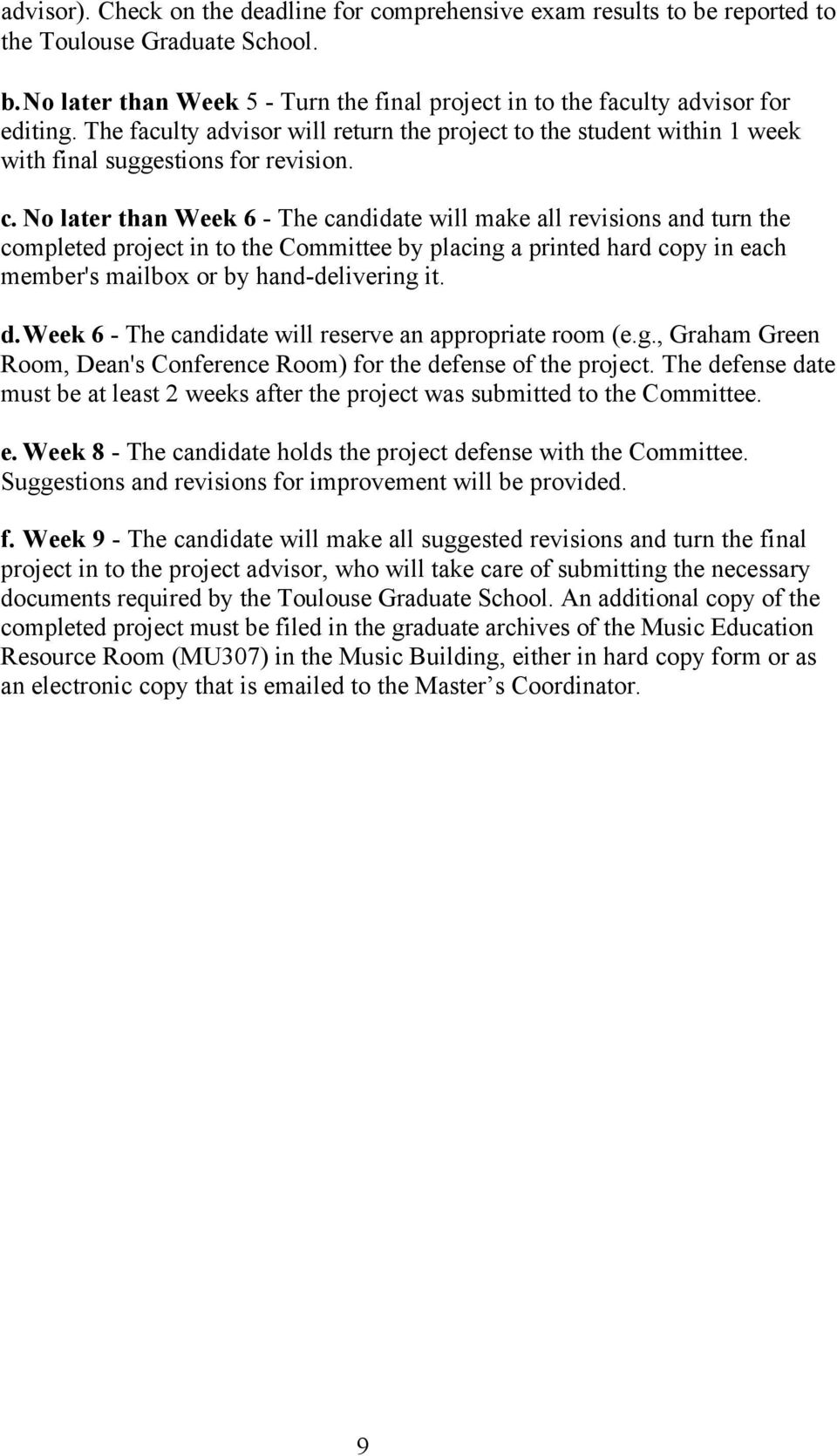 No later than Week 6 - The candidate will make all revisions and turn the completed project in to the Committee by placing a printed hard copy in each member's mailbox or by hand-delivering it. d.