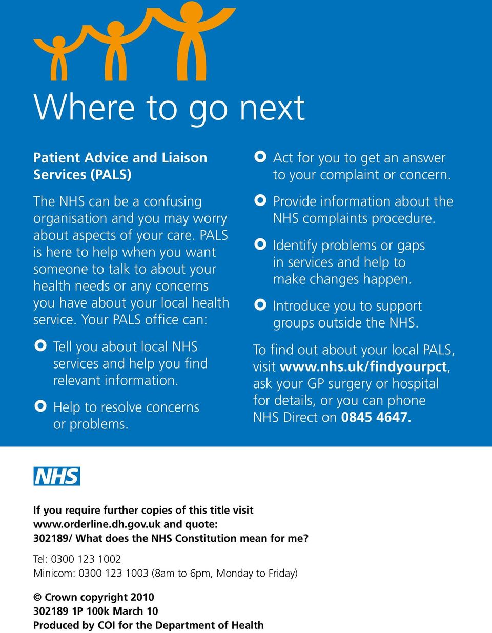 Your PALS office can: } Tell you about local NHS services and help you find relevant information. } Help to resolve concerns or problems. } Act for you to get an answer to your complaint or concern.