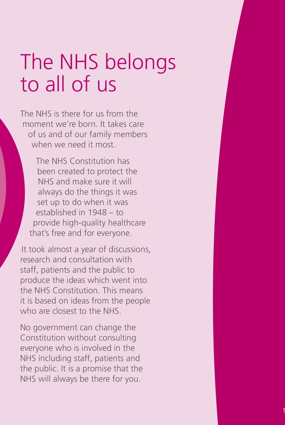 and for everyone. It took almost a year of discussions, research and consultation with staff, patients and the public to produce the ideas which went into the NHS Constitution.