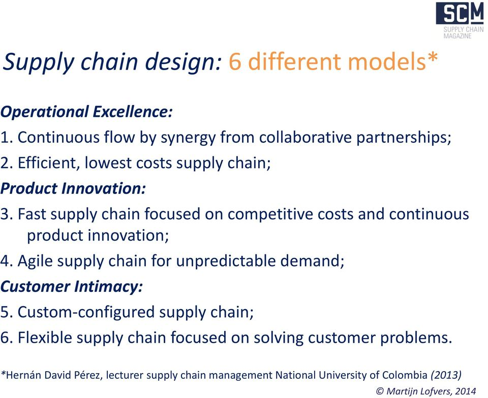 Fast supply chain focused on competitive costs and continuous product innovation; 4.