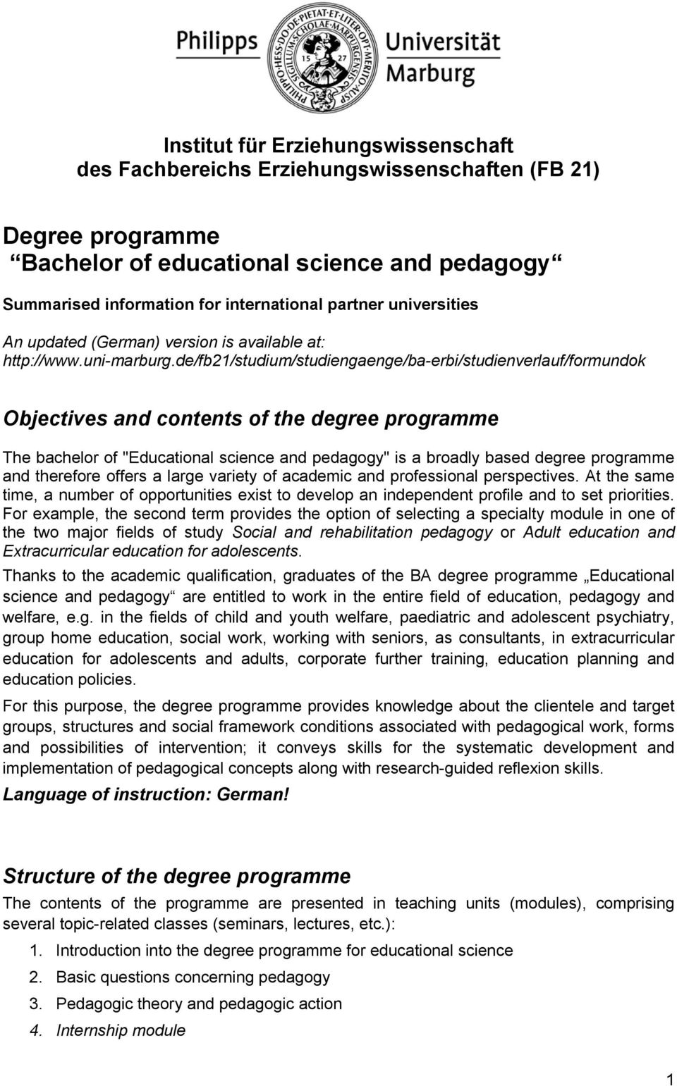 "de/fb21/studium/studiengaenge/ba-erbi/studienverlauf/formundok Objectives and contents of the degree programme The bachelor of ""Educational science and pedagogy"" is a broadly based degree programme"
