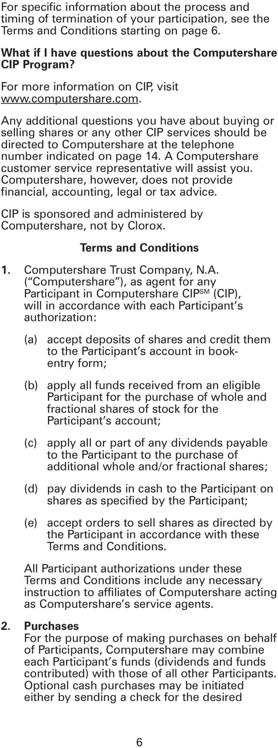 utershare.com. Any additional questions you have about buying or selling shares or any other CIP services should be directed to Computershare at the telephone number indicated on page 14.