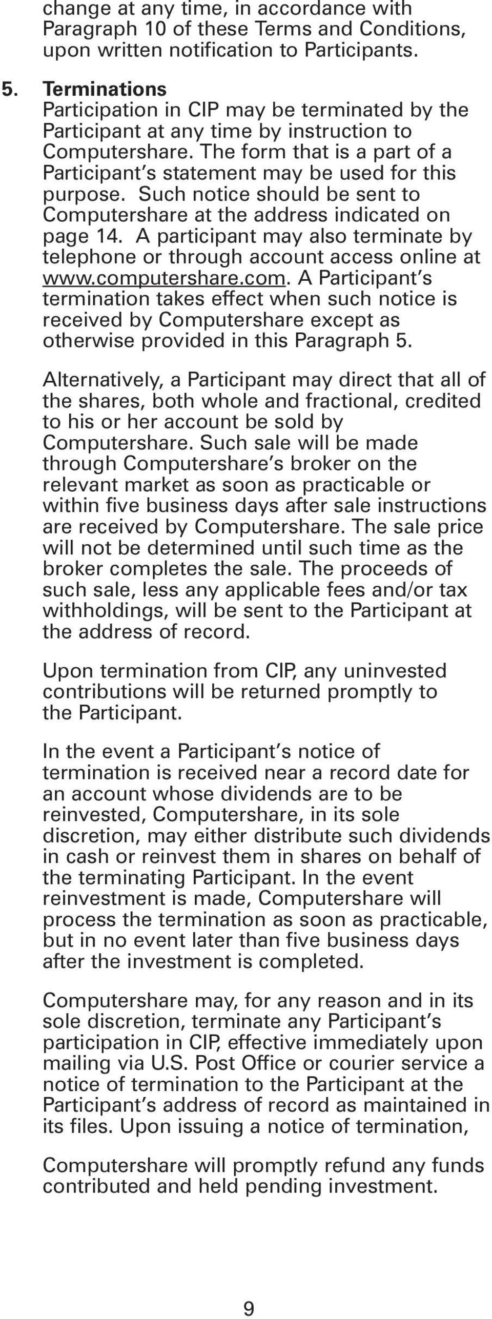 Such notice should be sent to Computershare at the address indicated on page 14. A participant may also terminate by telephone or through account access online at www.comp