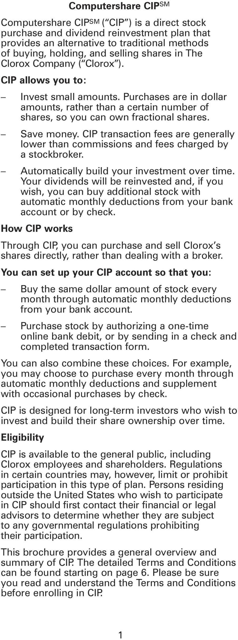 CIP transaction fees are generally lower than commissions and fees charged by a stockbroker. Automatically build your investment over time.
