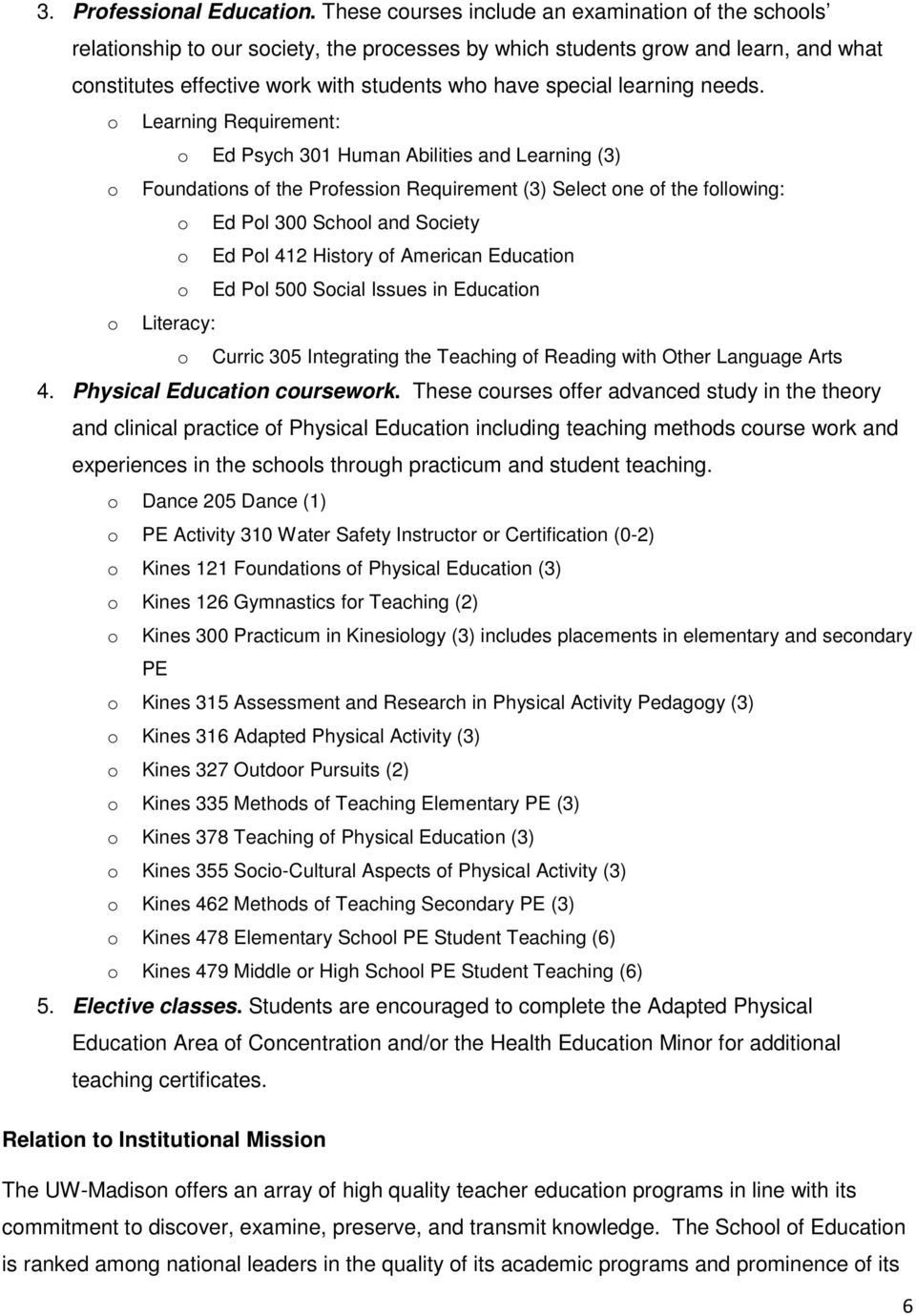 Learning Requirement: Ed Psych 301 Human Abilities and Learning (3) Fundatins f the Prfessin Requirement (3) Select ne f the fllwing: Ed Pl 300 Schl and Sciety Ed Pl 412 Histry f American Educatin Ed