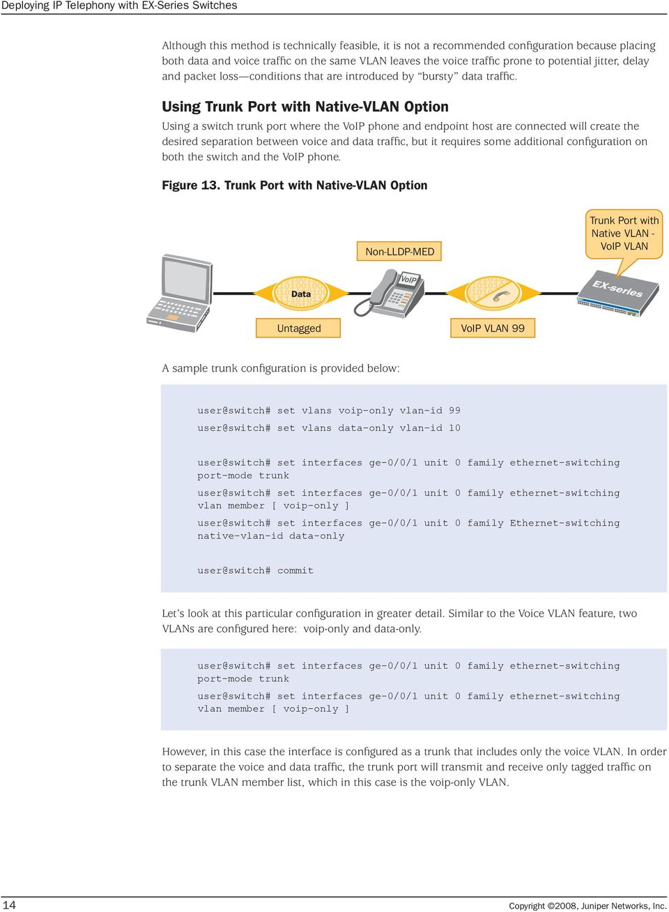Using Trunk Port with Native-VLAN Option Using a switch trunk port where the VoIP phone and endpoint host are connected will create the desired separation between voice and data traffic, but it