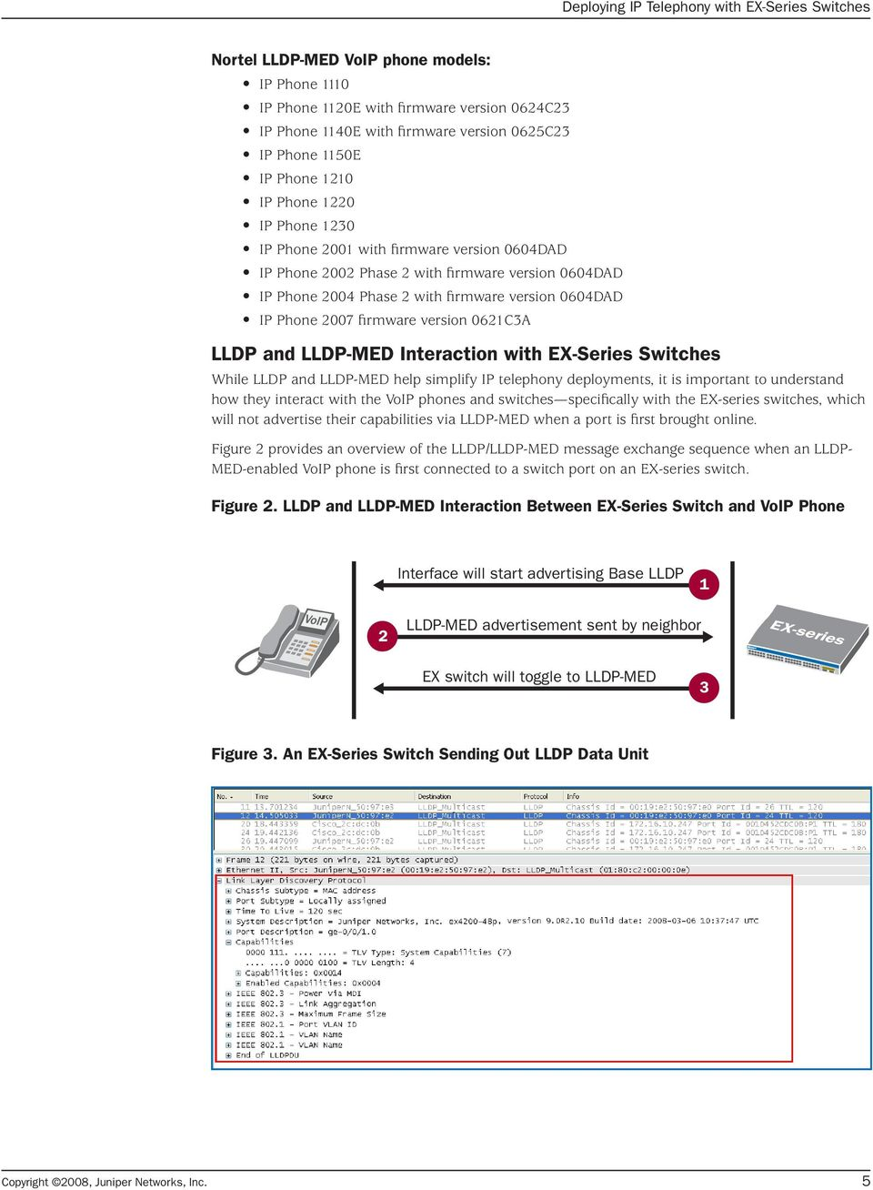 LLDP-MED Interaction with EX-Series Switches While LLDP and LLDP-MED help simplify IP telephony deployments, it is important to understand how they interact with the VoIP phones and switches