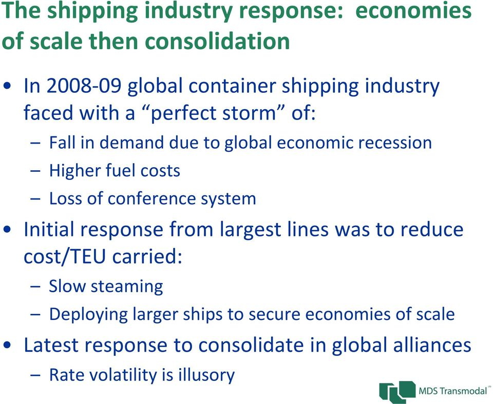 of conference system Initial response from largest lines was to reduce cost/teu carried: Slow steaming Deploying