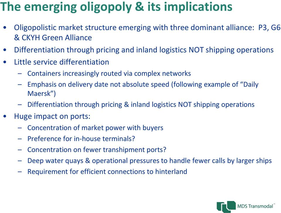 example of Daily Maersk ) Differentiation through pricing & inland logistics NOT shipping operations Huge impact on ports: Concentration of market power with buyers Preference for