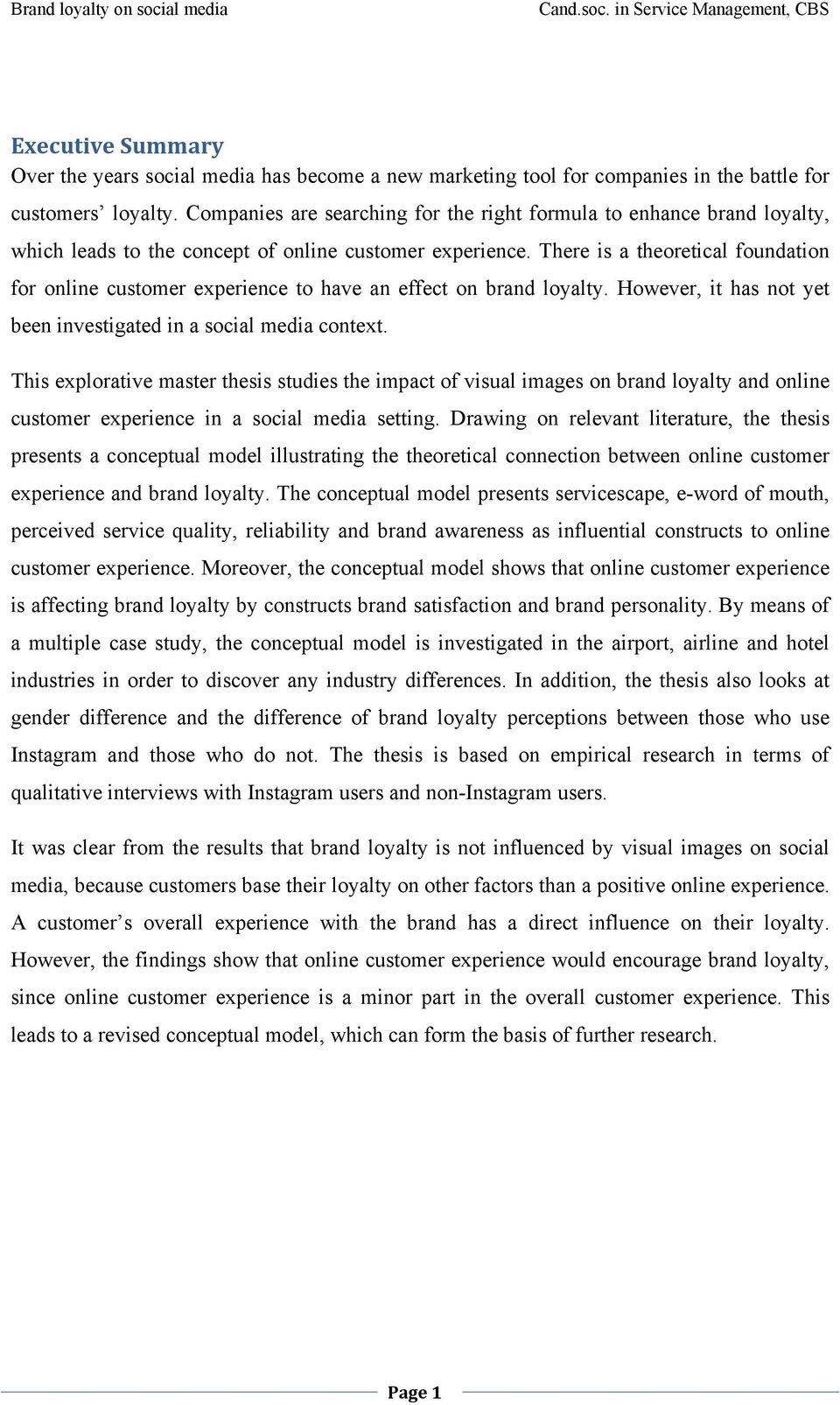 There is a theoretical foundation for online customer experience to have an effect on brand loyalty. However, it has not yet been investigated in a social media context.