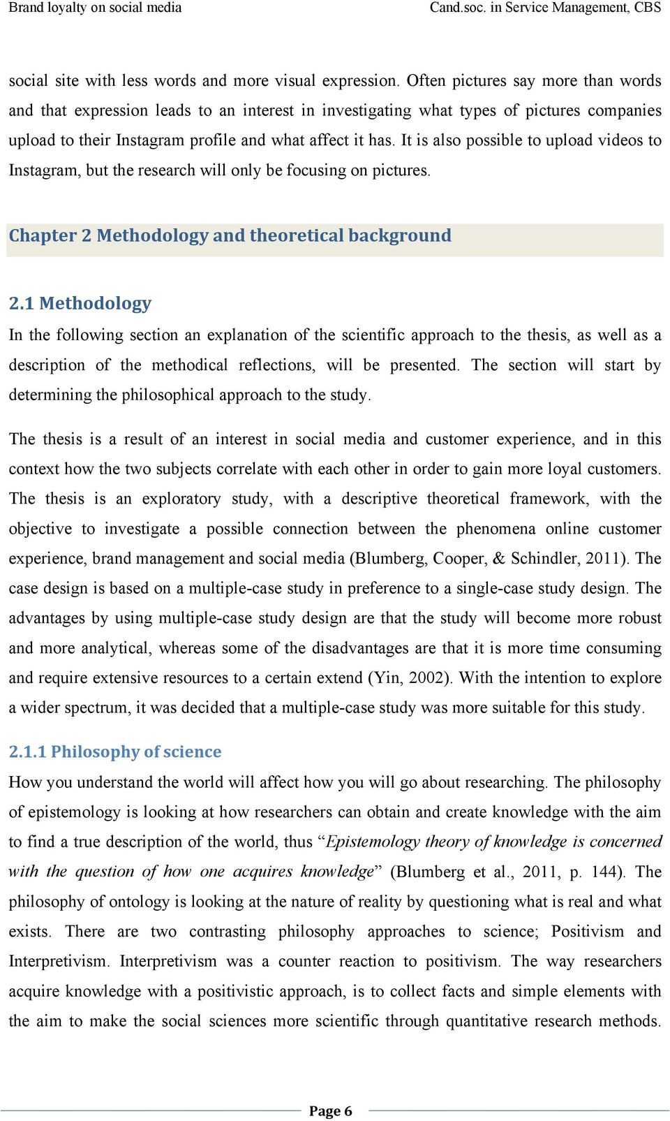 It is also possible to upload videos to Instagram, but the research will only be focusing on pictures. Chapter 2 Methodology and theoretical background 2.