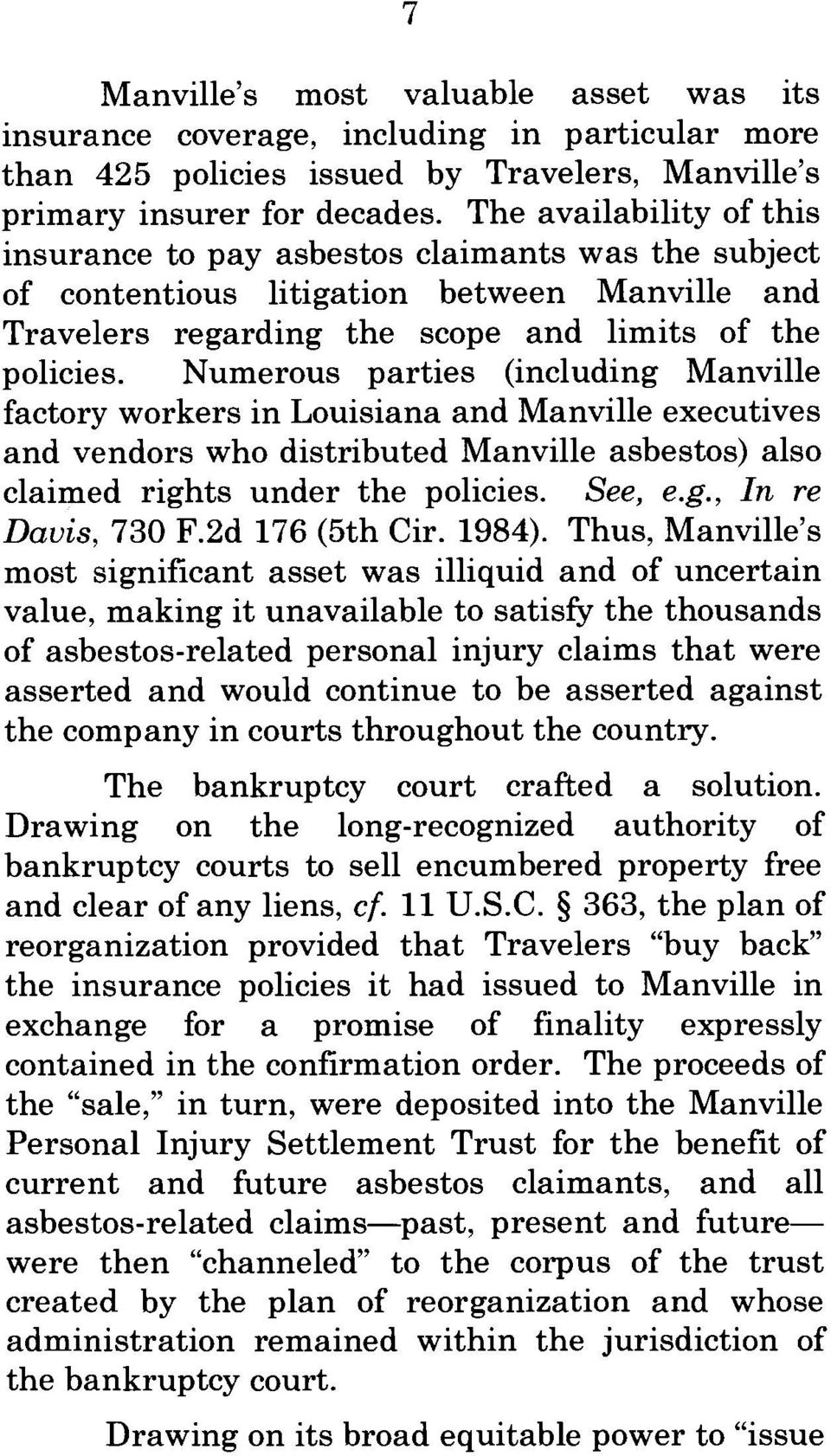 Numerous parties (including Manville factory workers in Louisiana and Manville executives and vendors who distributed Manville asbestos) also claimed rights under the policies. See, e.g., In re Davis, 730 F.