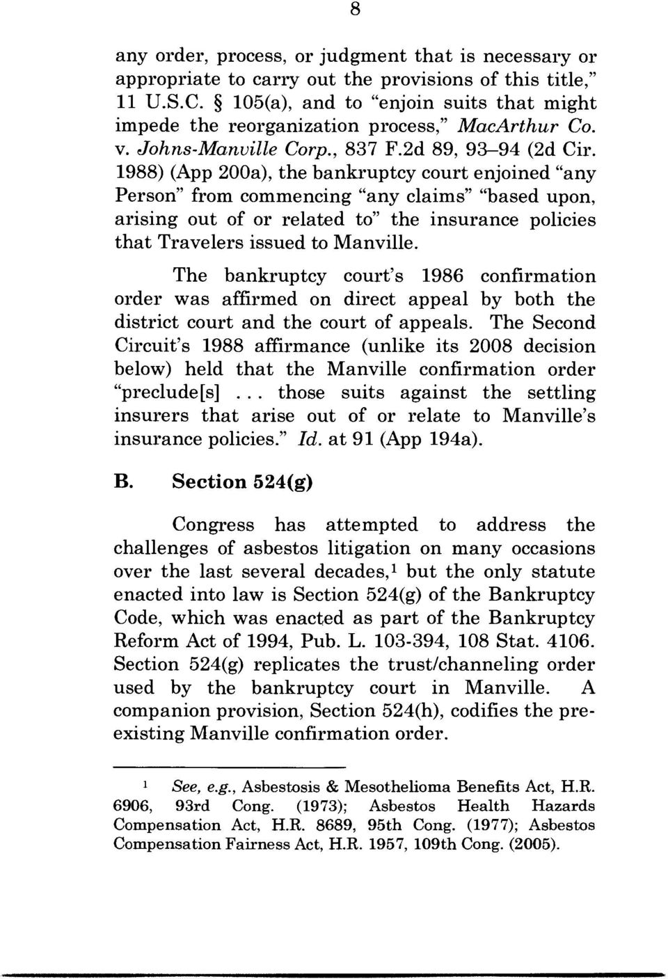 "1988) (App 200a), the bankruptcy court enjoined ""any Person"" from commencing ""any claims... based upon, arising out of or related to"" the insurance policies that Travelers issued to Manville."