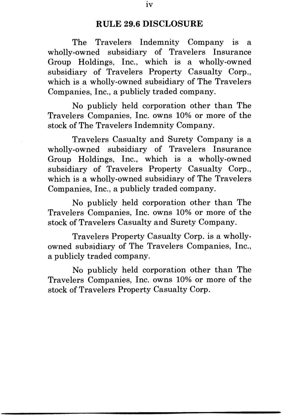 No publicly held corporation other than The Travelers Companies, Inc. owns 10% or more of the stock of The Travelers Indemnity Company.