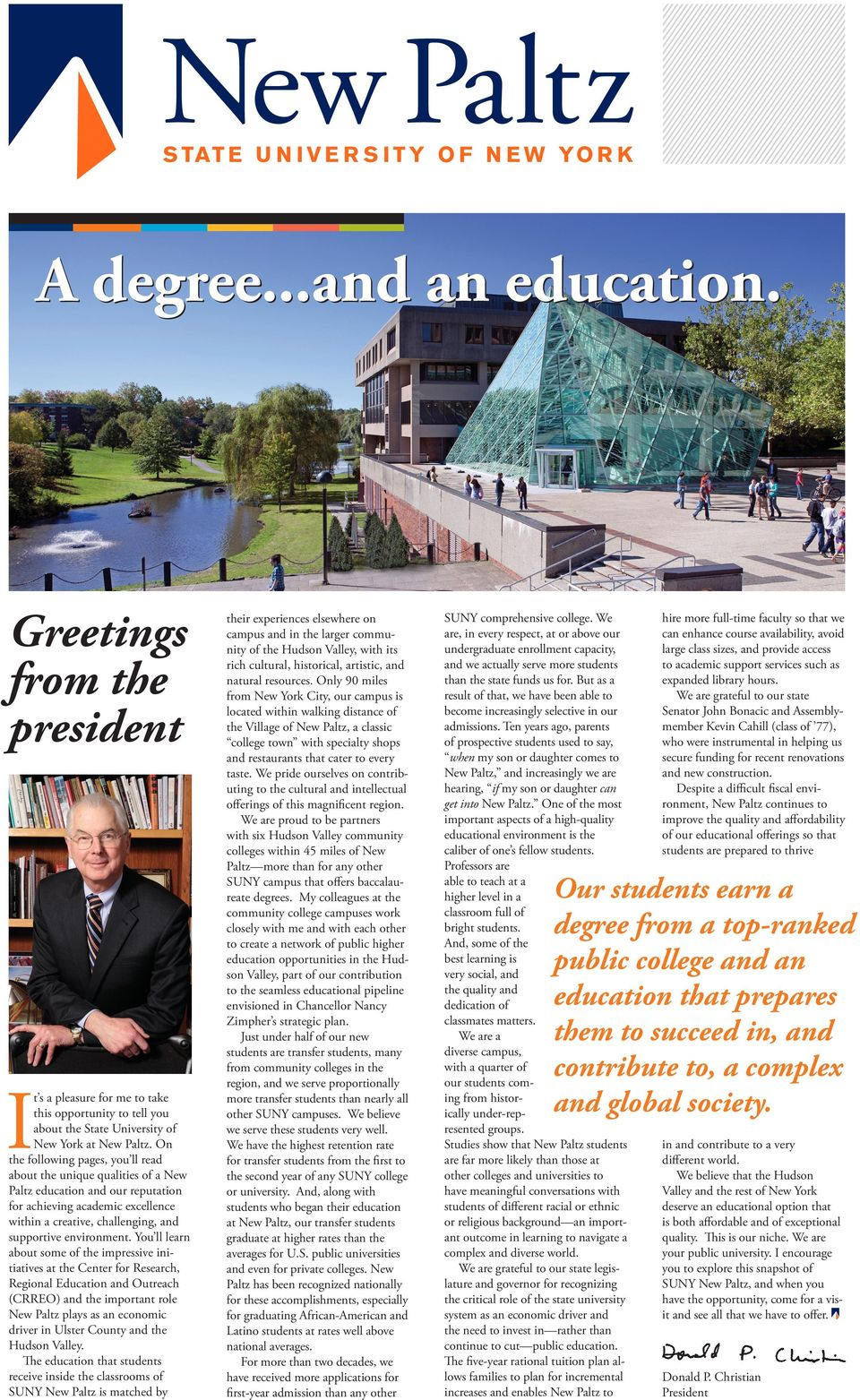 On the following pages, you ll read about the unique qualities of a New Paltz education and our reputation for achieving academic excellence within a creative, challenging, and supportive environment.