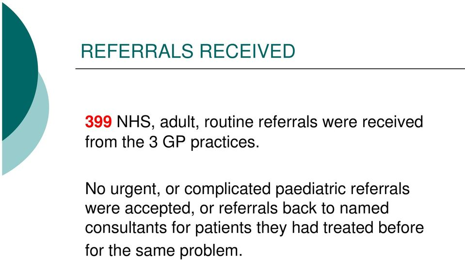 No urgent, or complicated paediatric referrals were accepted,
