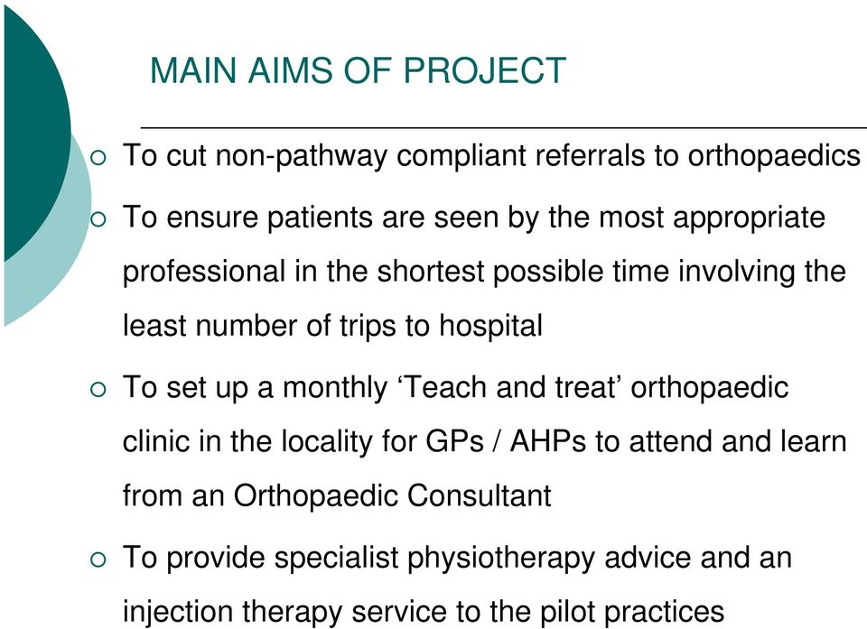 set up a monthly Teach and treat orthopaedic clinic in the locality for GPs / AHPs to attend and learn from an