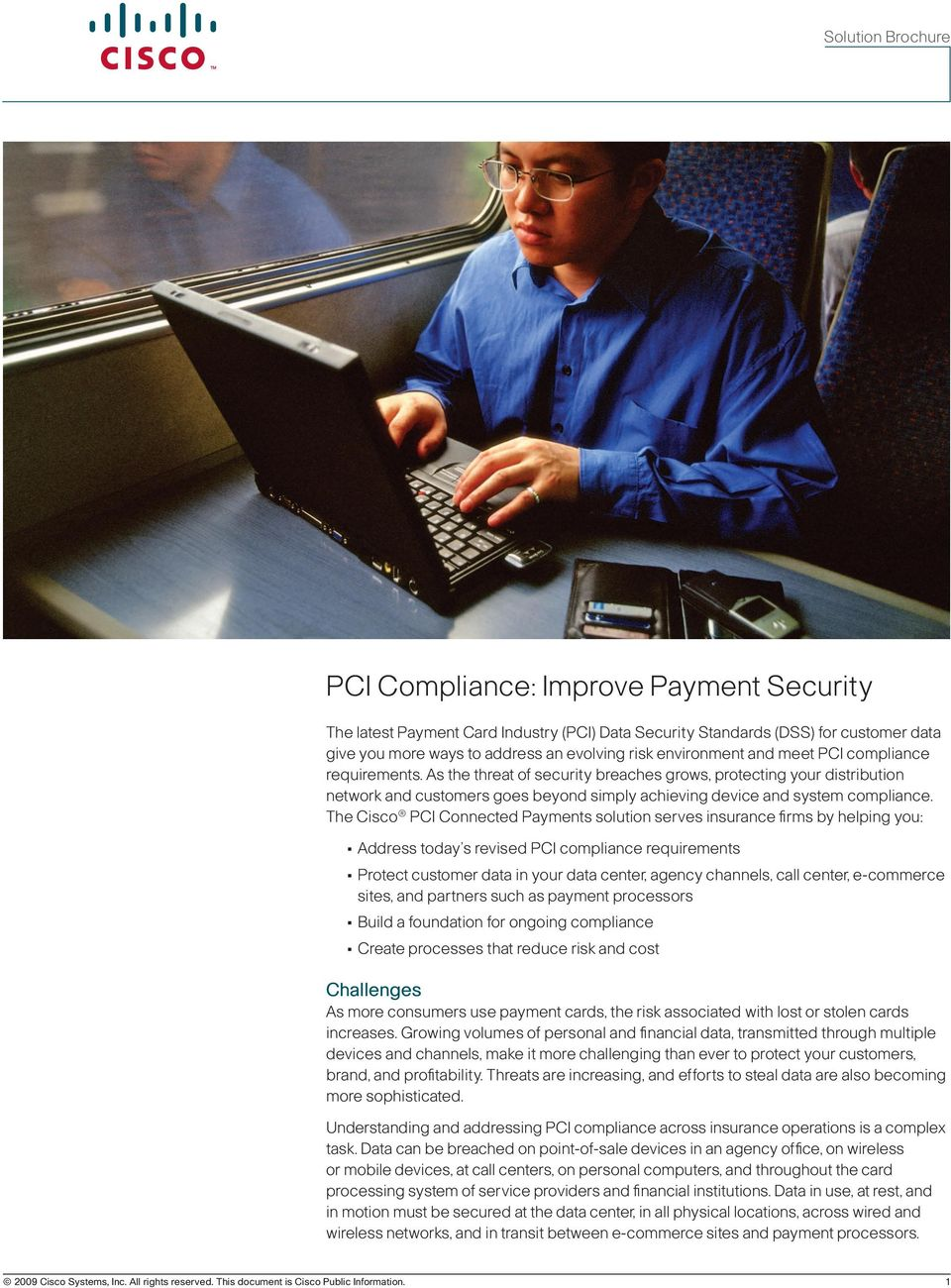 The Cisco PCI Connected Payments solution serves insurance firms by helping you: Address today s revised PCI compliance requirements Protect customer data in your data center, agency channels, call