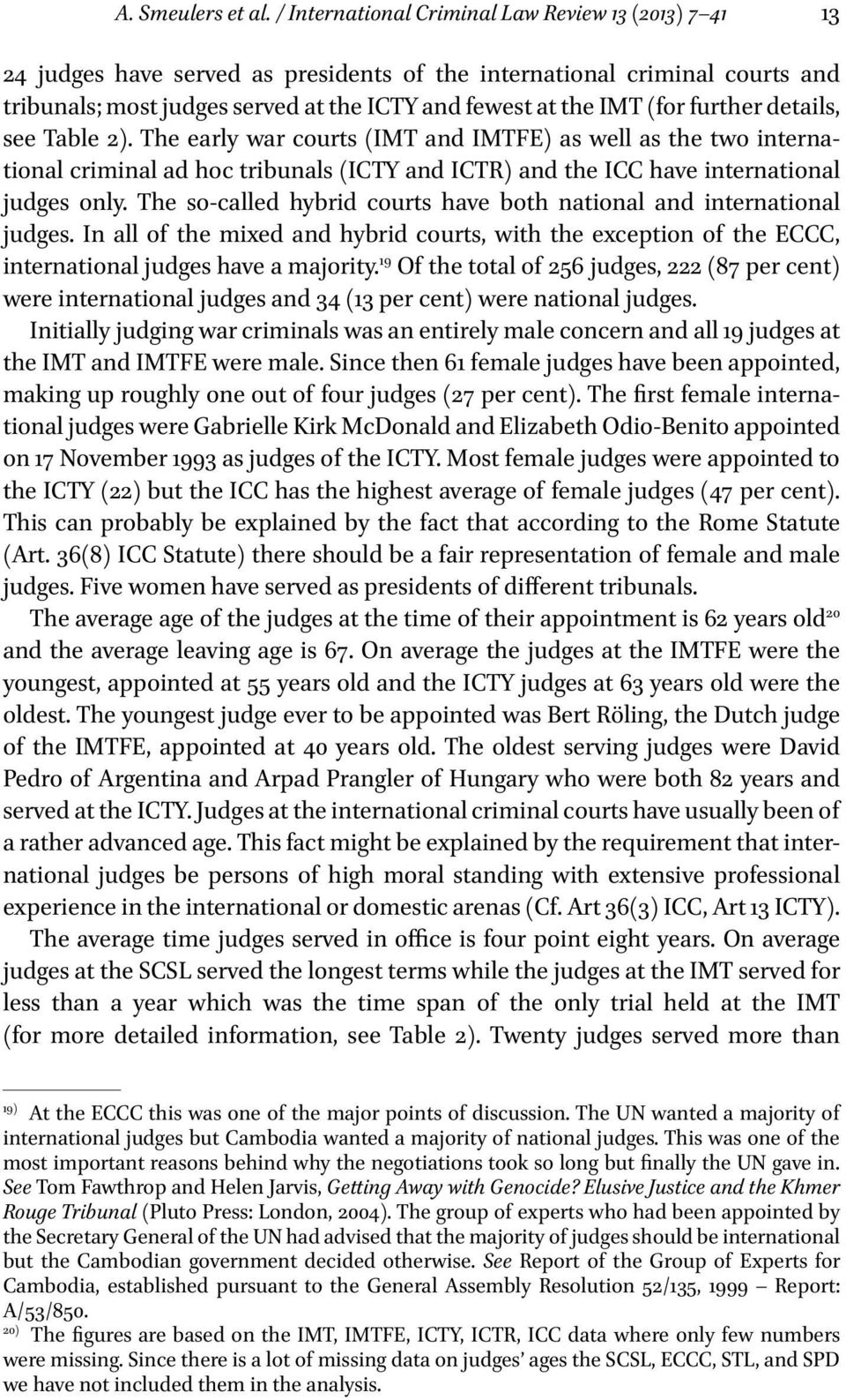 further details, see Table 2). The early war courts (IMT and IMTFE) as well as the two international criminal ad hoc tribunals (ICTY and ICTR) and the ICC have international judges only.