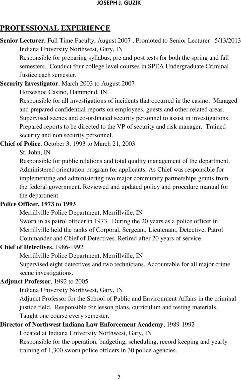 Security Investigator, March 2003 to August 2007 Horseshoe Casino, Hammond, IN Responsible for all investigations of incidents that occurred in the casino.