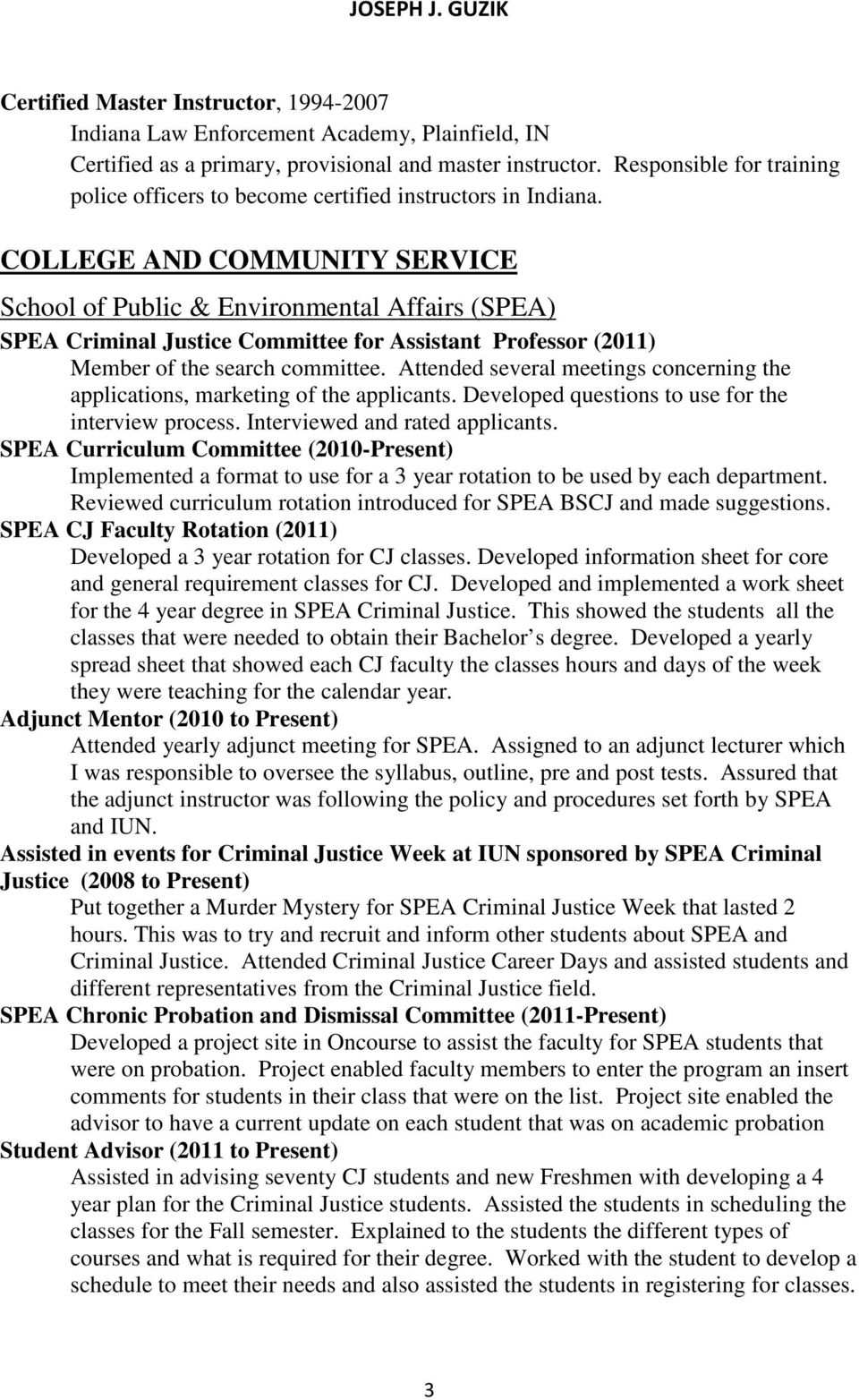 COLLEGE AND COMMUNITY SERVICE School of Public & Environmental Affairs (SPEA) SPEA Criminal Justice Committee for Assistant Professor (2011) Member of the search committee.