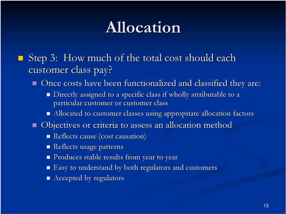 particular customer or customer class Allocated to customer classes using appropriate allocation factors Objectives or criteria to