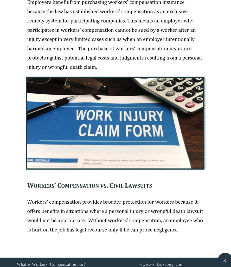 The purchase of workers compensation insurance protects against potential legal costs and judgments resulting from a personal injury or wrongful death claim. WORKERS COMPENSATION VS.