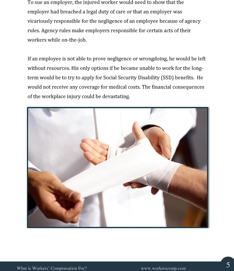 If an employee is not able to prove negligence or wrongdoing, he would be left without resources.