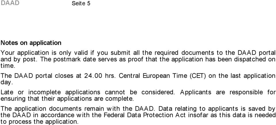 Central European Time (CET) on the last application day. Late or incomplete applications cannot be considered.