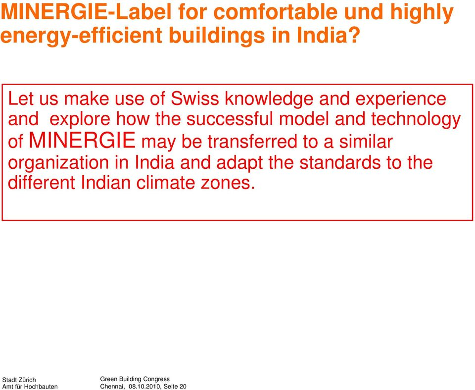 and technology of MINERGIE may be transferred to a similar organization in India and