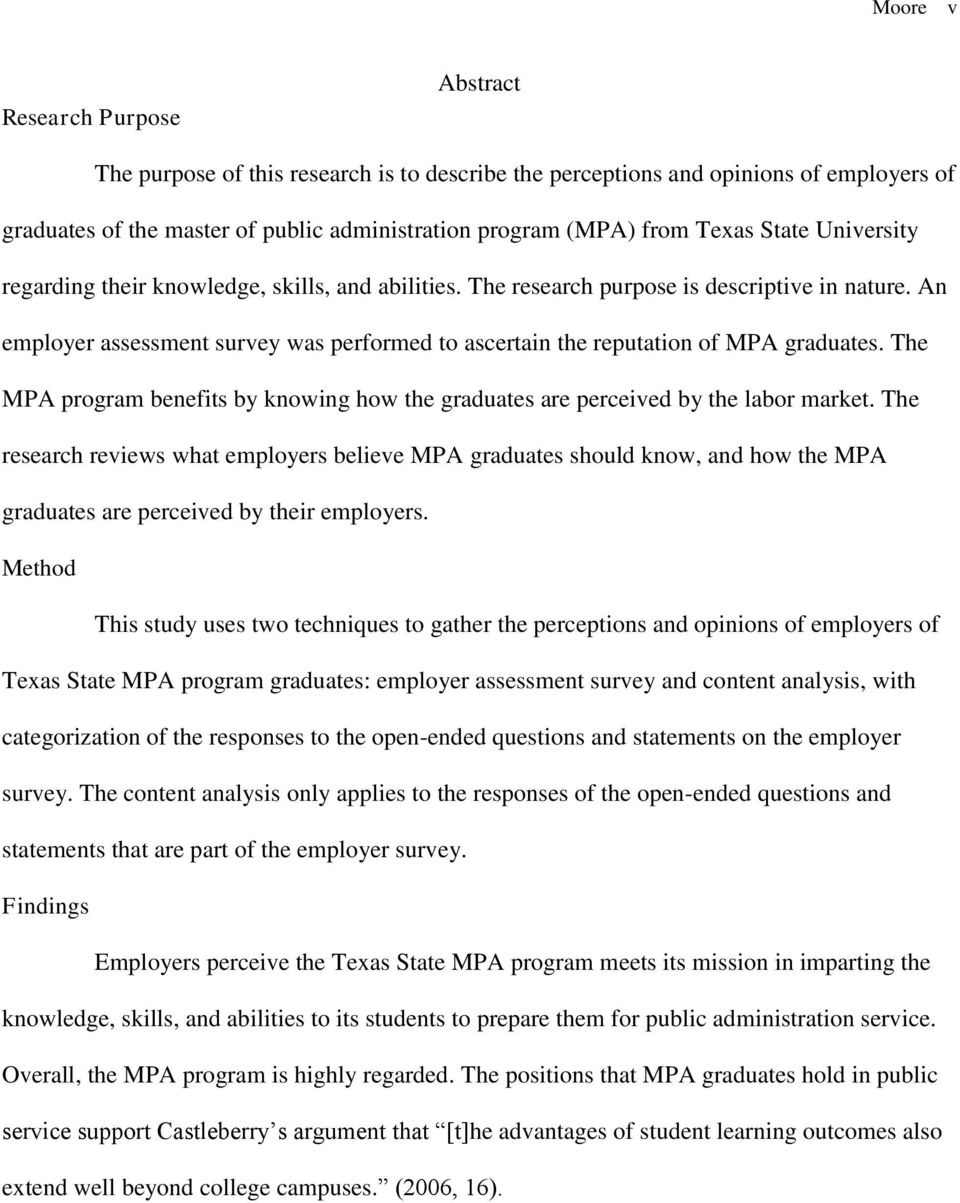 An employer assessment survey was performed to ascertain the reputation of MPA graduates. The MPA program benefits by knowing how the graduates are perceived by the labor market.