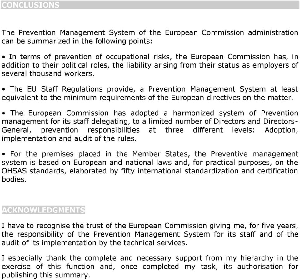 The EU Staff Regulations provide, a Prevention Management System at least equivalent to the minimum requirements of the European directives on the matter.