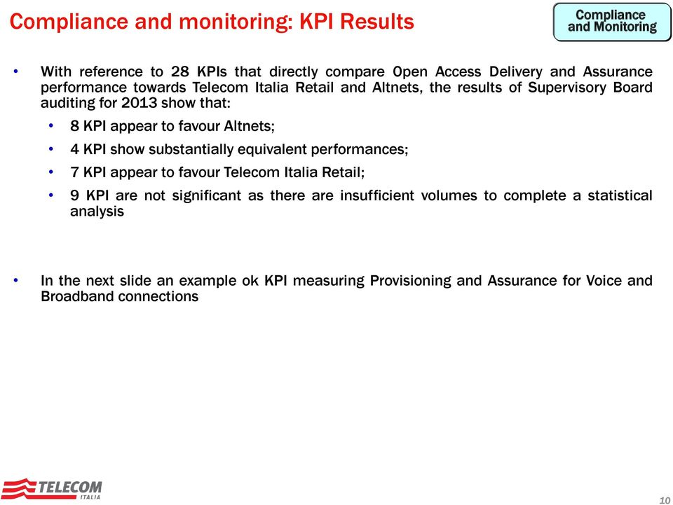 4 KPI show substantially equivalent performances; 7 KPI appear to favour Telecom Italia Retail; 9 KPI are not significant as there are insufficient