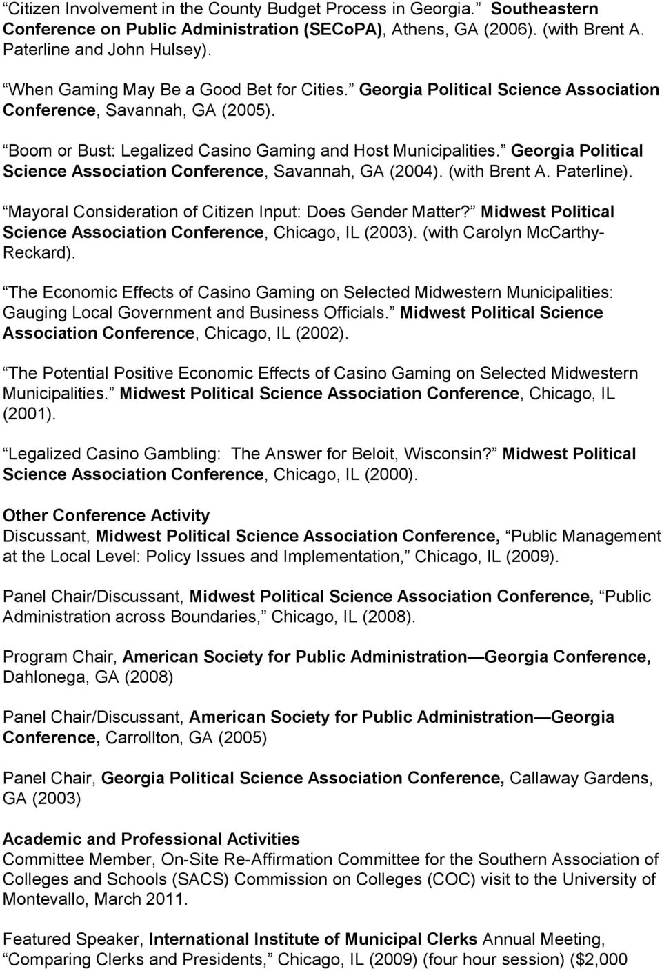 Georgia Political Science Association Conference, Savannah, GA (2004). (with Brent A. Paterline). Mayoral Consideration of Citizen Input: Does Gender Matter?