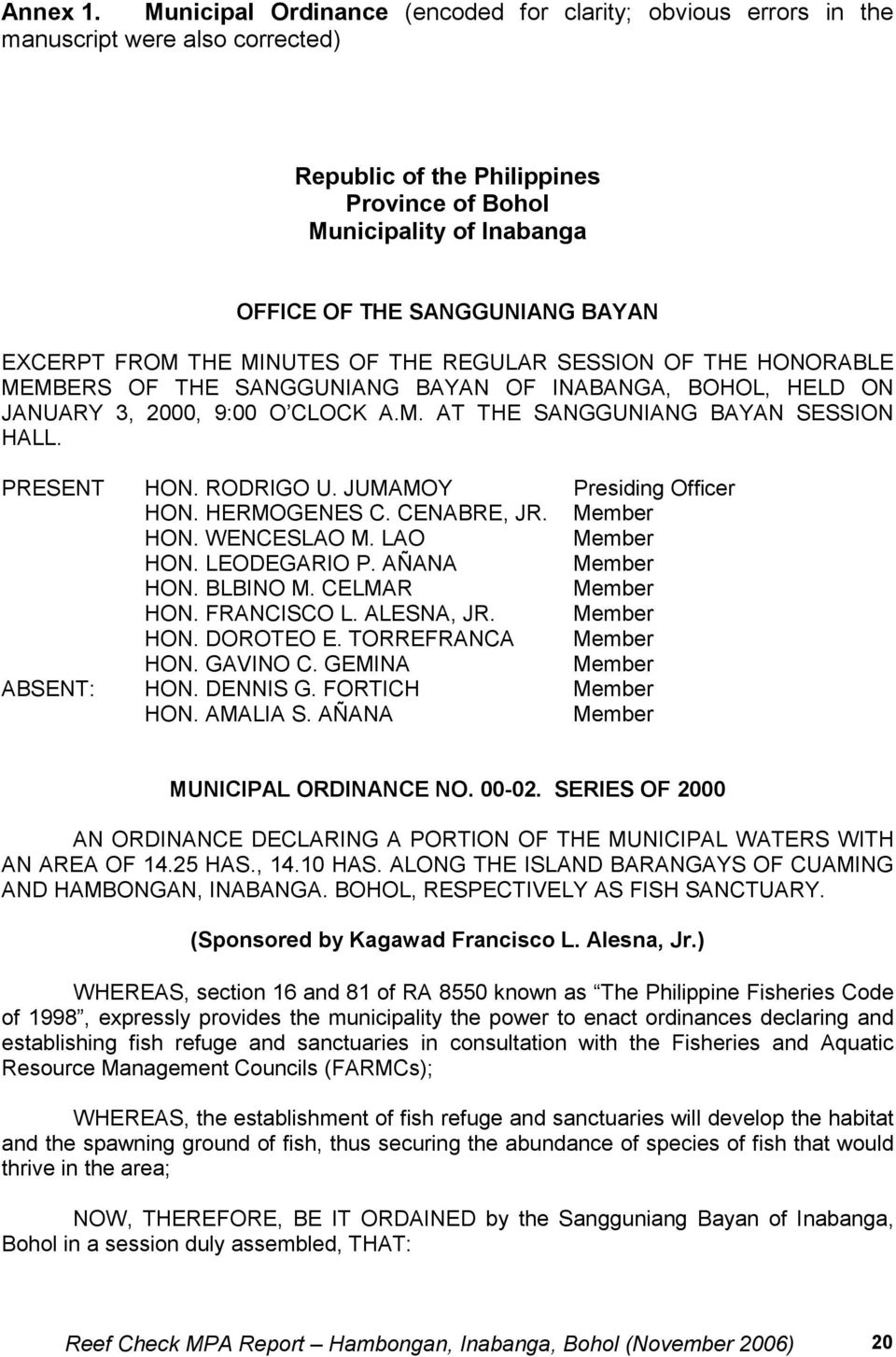 EXCERPT FROM THE MINUTES OF THE REGULAR SESSION OF THE HONORABLE MEMBERS OF THE SANGGUNIANG BAYAN OF INABANGA, BOHOL, HELD ON JANUARY 3, 2000, 9:00 O CLOCK A.M. AT THE SANGGUNIANG BAYAN SESSION HALL.