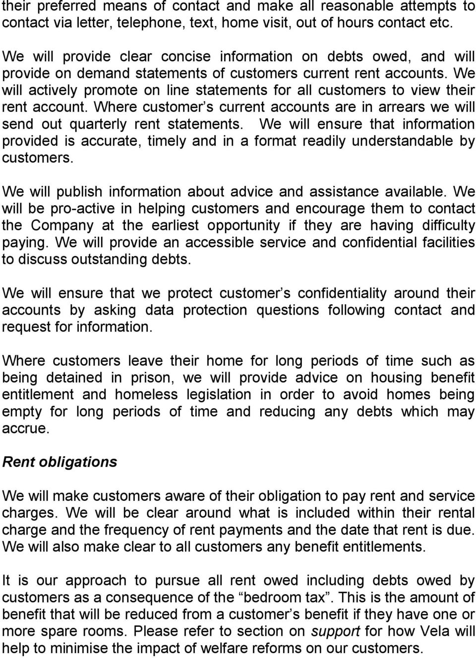 We will actively promote on line statements for all customers to view their rent account. Where customer s current accounts are in arrears we will send out quarterly rent statements.