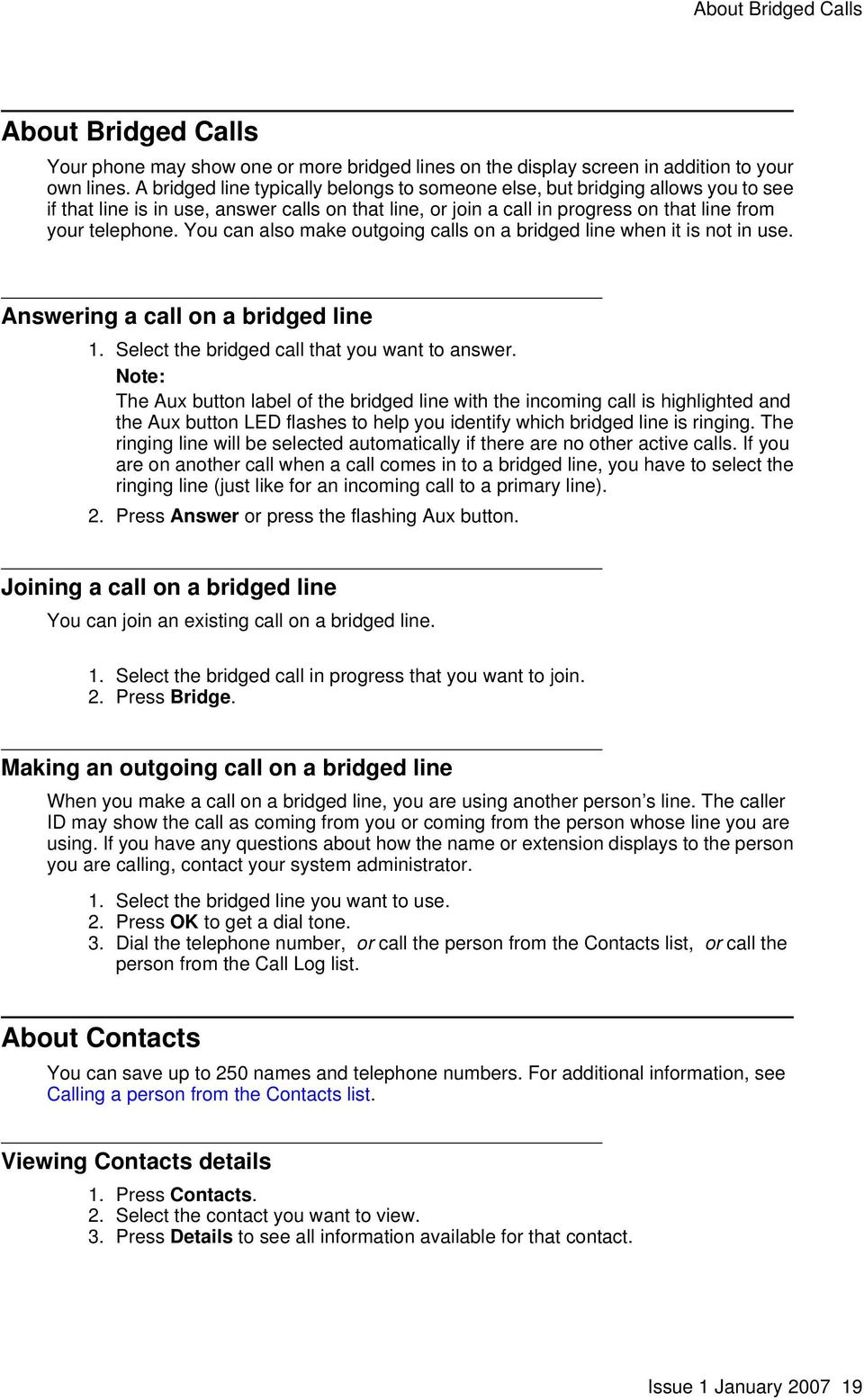 You can also make outgoing calls on a bridged line when it is not in use. Answering a call on a bridged line 1. Select the bridged call that you want to answer.