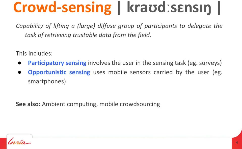 This includes: Par6cipatory sensing involves the user in the sensing task (eg.