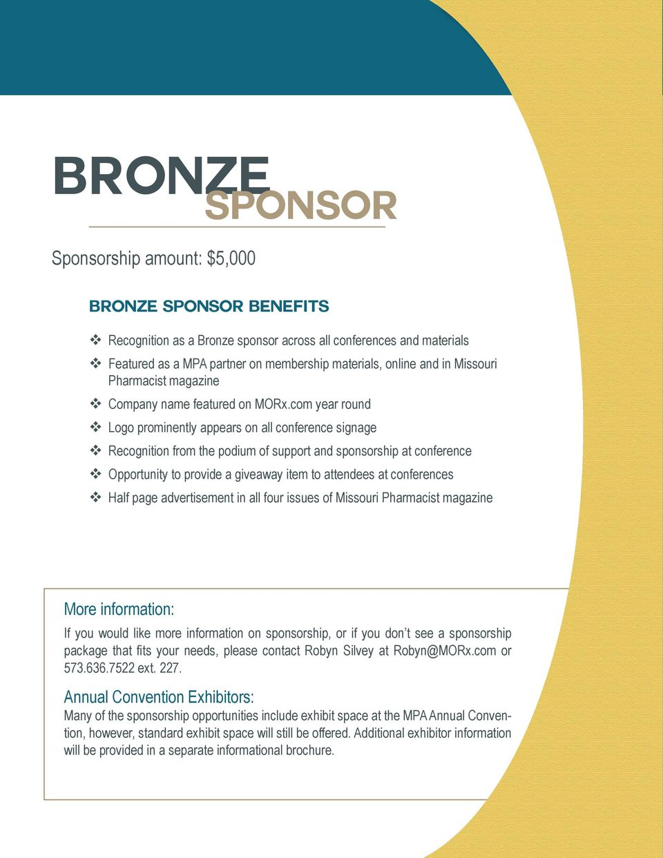 com year round Logo prominently appears on all conference signage Recognition from the podium of support and sponsorship at conference Opportunity to provide a giveaway item to attendees at