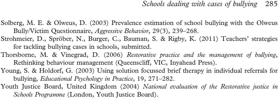 (2006) Restorative practice and the management of bullying, Rethinking behaviour management (Queenscliff, VIC, Inyahead Press). Young, S. & Holdorf, G.