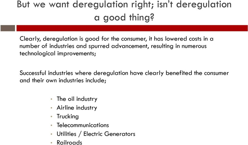 advancement, resulting in numerous technological improvements; Successful industries where deregulation have