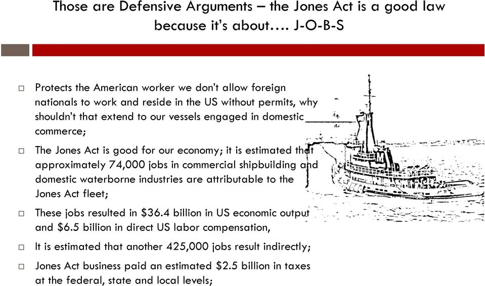 commerce; The Jones Act is good for our economy; it is estimated that approximately 74,000 jobs in commercial shipbuilding and domestic waterborne industries are attributable to