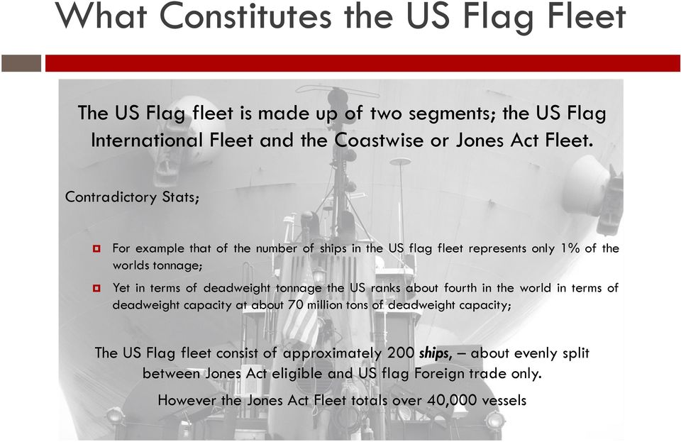 tonnage the US ranks about fourth in the world in terms of deadweight capacity at about 70 million tons of deadweight capacity; The US Flag fleet consist